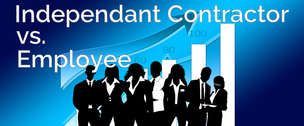 The Difference in Hiring Independent Contractors and Having an Employee